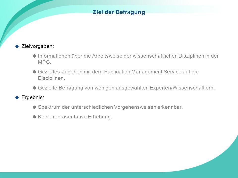 Ziel der Befragung Zielvorgaben: Informationen über die Arbeitsweise der wissenschaftlichen Disziplinen in der MPG.