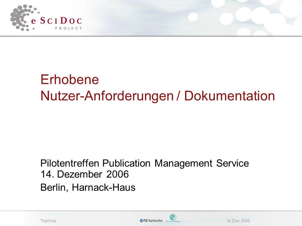 Titelfolie14 Dec 2006 Erhobene Nutzer-Anforderungen / Dokumentation Pilotentreffen Publication Management Service 14.