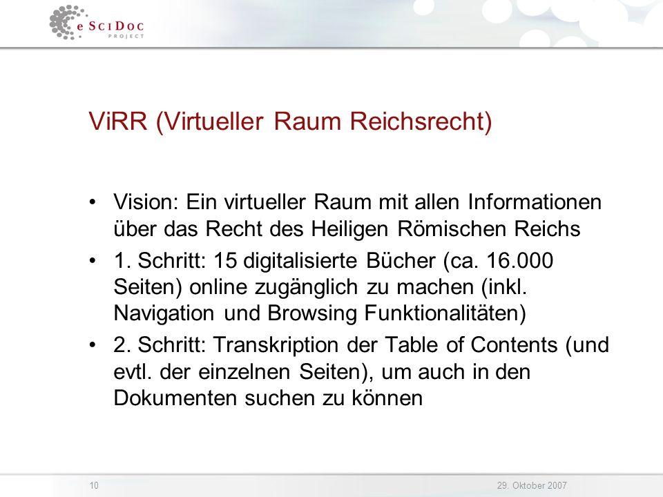 1029. Oktober 2007 ViRR (Virtueller Raum Reichsrecht) Vision: Ein virtueller Raum mit allen Informationen über das Recht des Heiligen Römischen Reichs