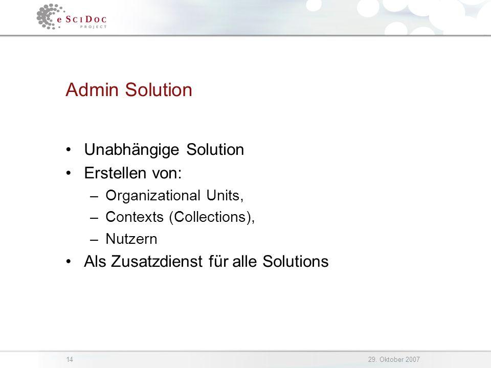 1429. Oktober 2007 Admin Solution Unabhängige Solution Erstellen von: –Organizational Units, –Contexts (Collections), –Nutzern Als Zusatzdienst für al