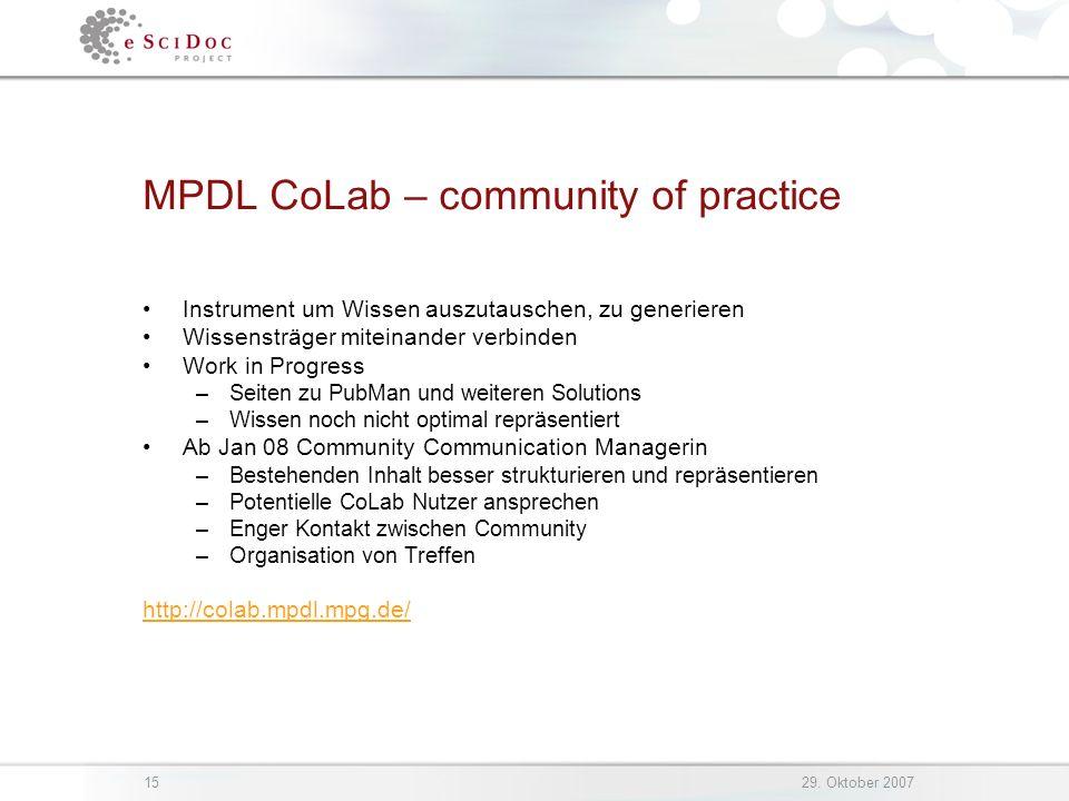 1529. Oktober 2007 MPDL CoLab – community of practice Instrument um Wissen auszutauschen, zu generieren Wissensträger miteinander verbinden Work in Pr