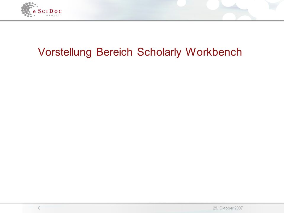 629. Oktober 2007 Vorstellung Bereich Scholarly Workbench