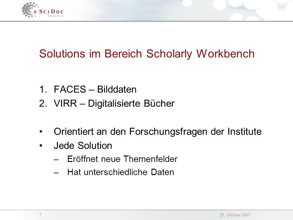 729. Oktober 2007 Solutions im Bereich Scholarly Workbench 1.FACES – Bilddaten 2.VIRR – Digitalisierte Bücher Orientiert an den Forschungsfragen der I