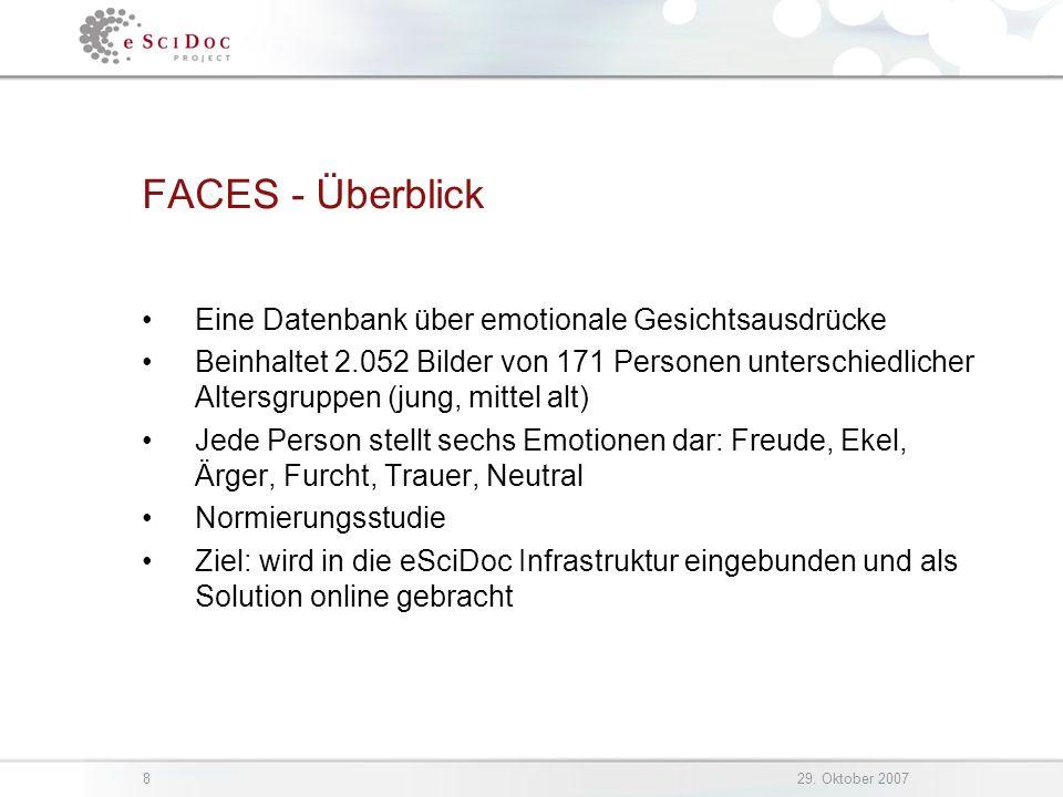 829. Oktober 2007 FACES - Überblick Eine Datenbank über emotionale Gesichtsausdrücke Beinhaltet 2.052 Bilder von 171 Personen unterschiedlicher Alters