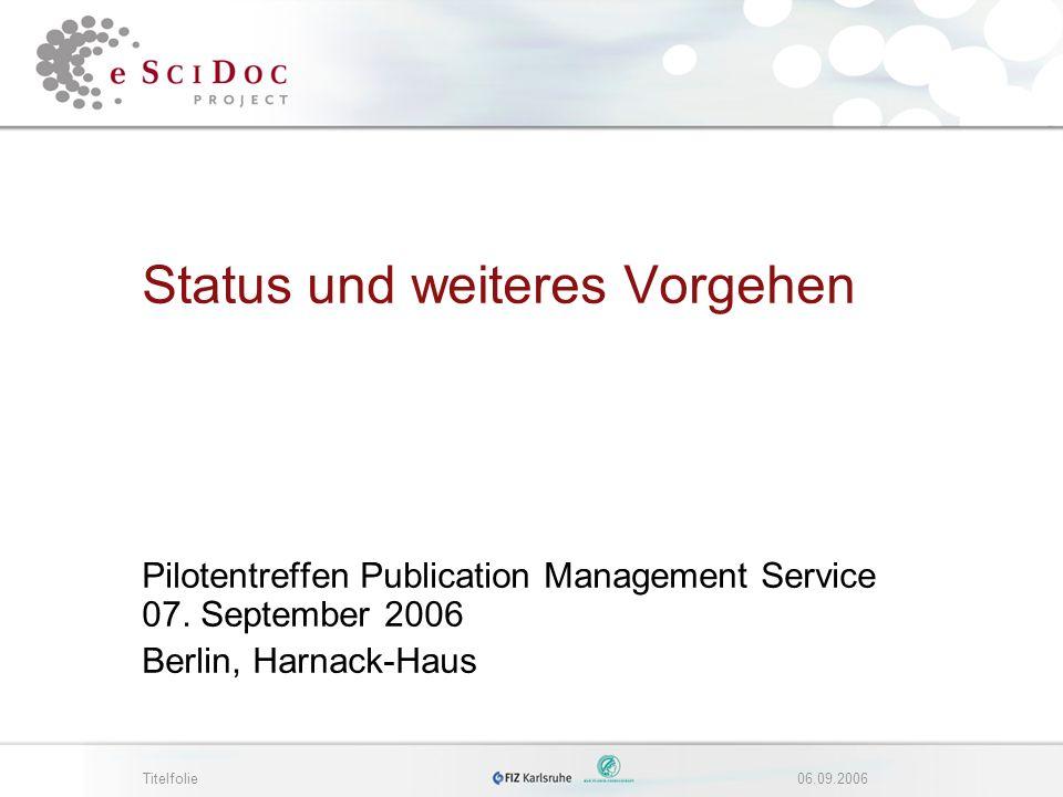 Titelfolie06.09.2006 Status und weiteres Vorgehen Pilotentreffen Publication Management Service 07.