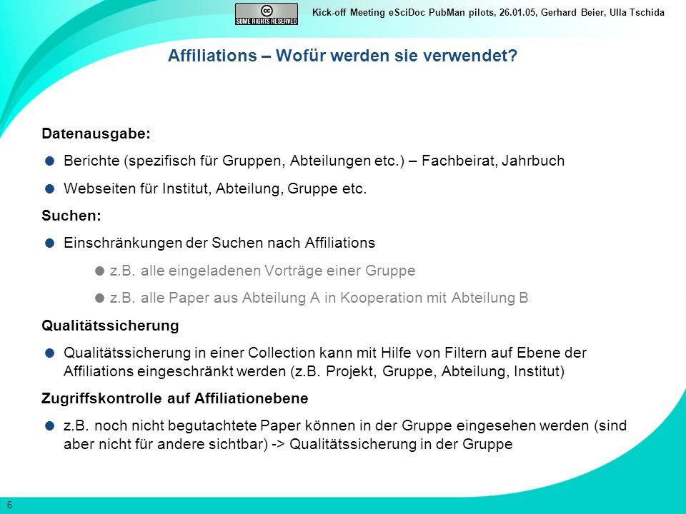 6 Kick-off Meeting eSciDoc PubMan pilots, 26.01.05, Gerhard Beier, Ulla Tschida Affiliations – Wofür werden sie verwendet.