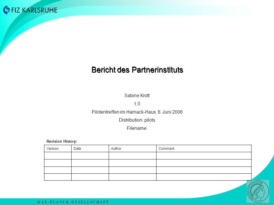 M A X - P L A N C K - G E S E L L S C H A F T Bericht des Partnerinstituts Sabine Krott 1.0 Pilotentreffen im Harnack-Haus, 8.
