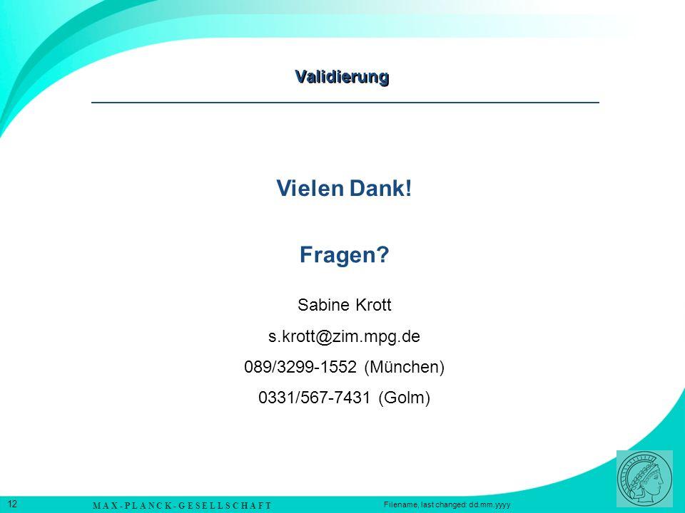 M A X - P L A N C K - G E S E L L S C H A F T 12 Filename, last changed: dd.mm.yyyy Validierung Sabine Krott s.krott@zim.mpg.de 089/3299-1552 (München) 0331/567-7431 (Golm) Fragen.