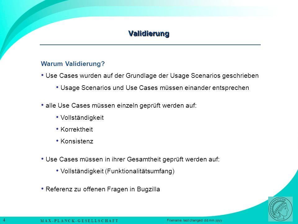 M A X - P L A N C K - G E S E L L S C H A F T 4 Filename, last changed: dd.mm.yyyy Validierung Warum Validierung.