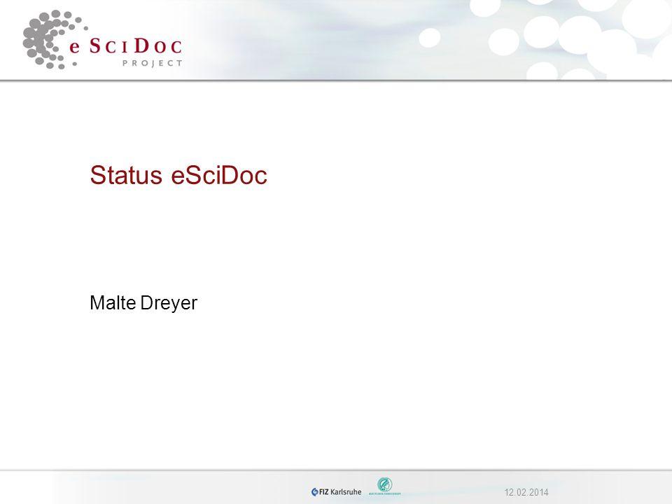 12.02.2014 Status eSciDoc Malte Dreyer