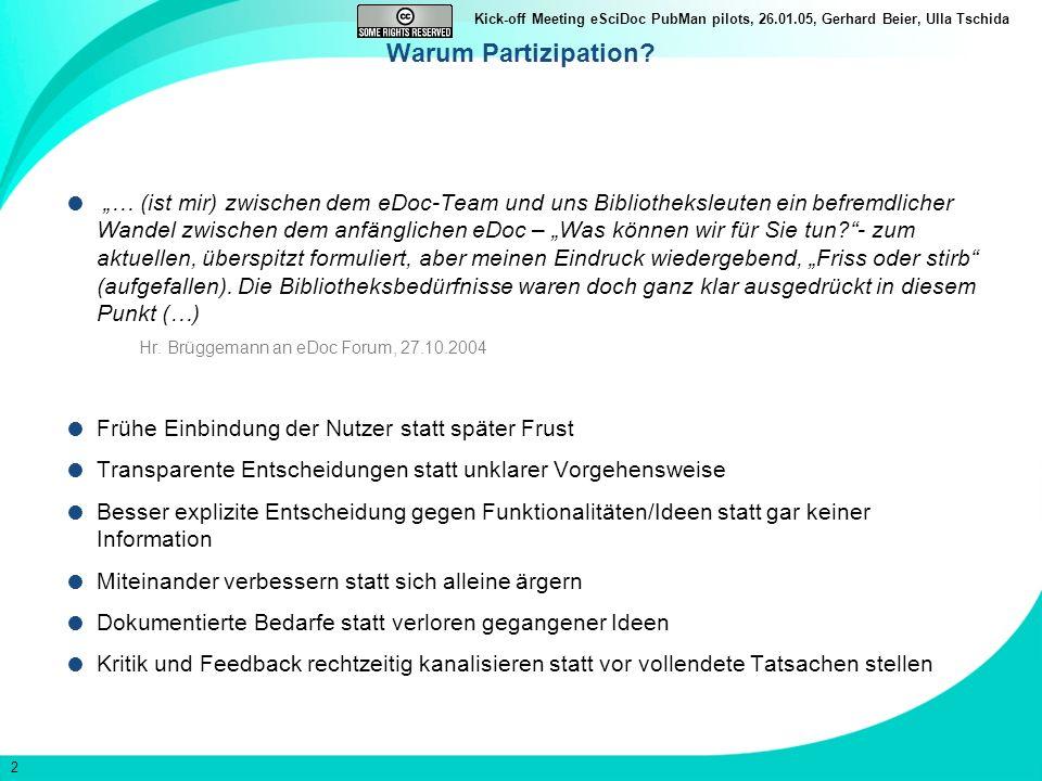 2 Kick-off Meeting eSciDoc PubMan pilots, 26.01.05, Gerhard Beier, Ulla Tschida Warum Partizipation? … (ist mir) zwischen dem eDoc-Team und uns Biblio