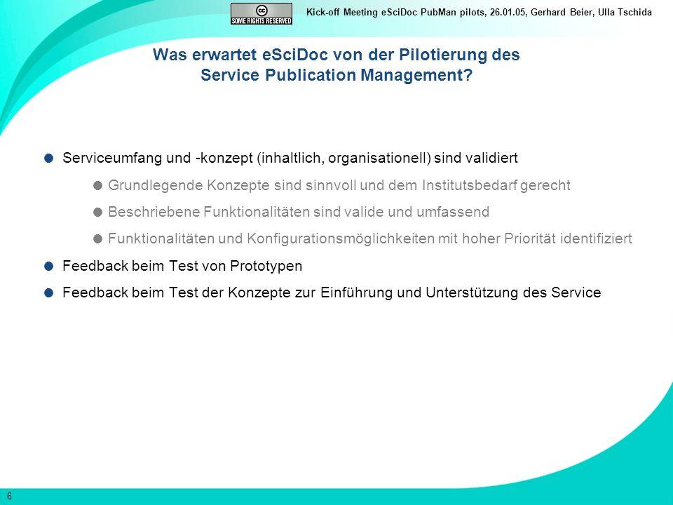 6 Kick-off Meeting eSciDoc PubMan pilots, 26.01.05, Gerhard Beier, Ulla Tschida Was erwartet eSciDoc von der Pilotierung des Service Publication Management.