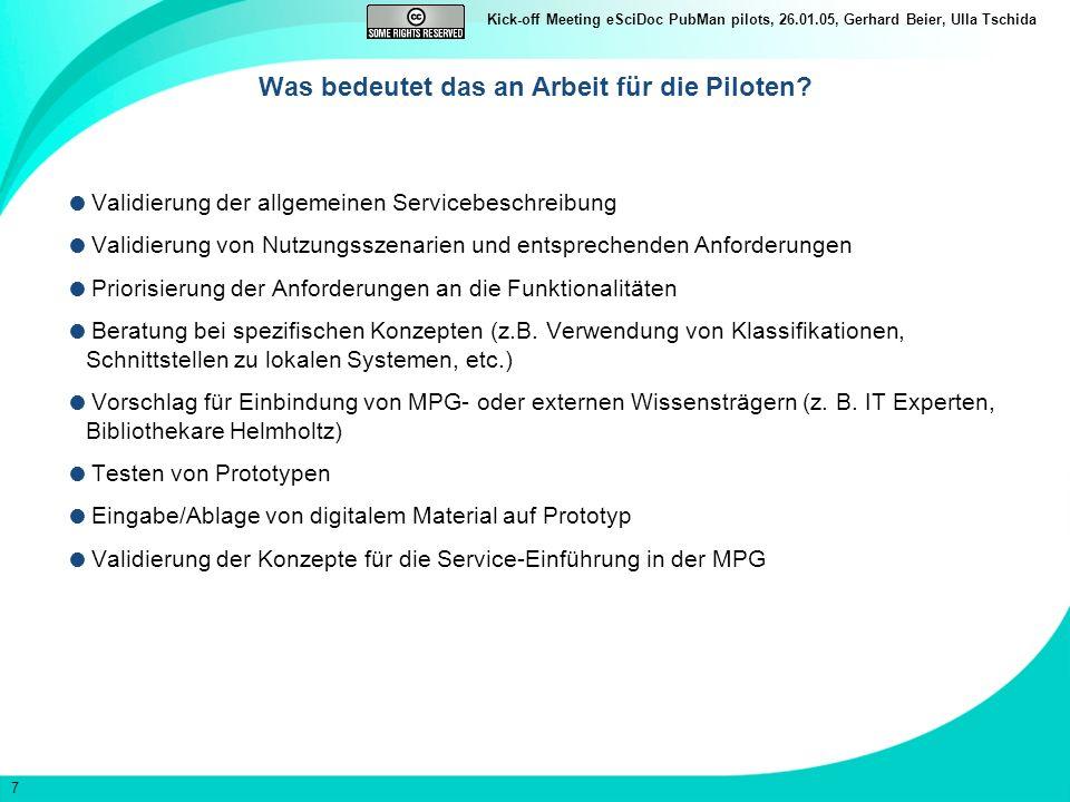 7 Kick-off Meeting eSciDoc PubMan pilots, 26.01.05, Gerhard Beier, Ulla Tschida Was bedeutet das an Arbeit für die Piloten? Validierung der allgemeine