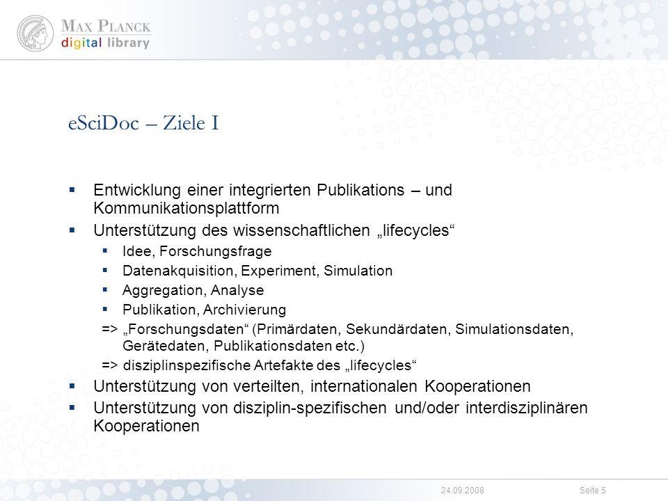 24.09.2008Seite 4 eSciDoc – Projektrahmen Gemeinsames Projekt der MPG und FIZ Karlsruhe Gefördert vom BMBF von 2004 – 2009 Bundesleitprojekt im Rahmen der eScience Initiative des Bundes Kooperationsvereinbarung MPG – FIZ Karlsruhe (2007) Nachhaltige Verfügbarkeit und (inter)nationale Nutzung auch nach Projektende eSciDoc als strategisches Kernelement der MPDL zur Ausweitung der eScience Aktivitäten der MPG Grundlage für neues strategisches Geschäftsfeld des FIZ Karlsruhe (KnowEsis)