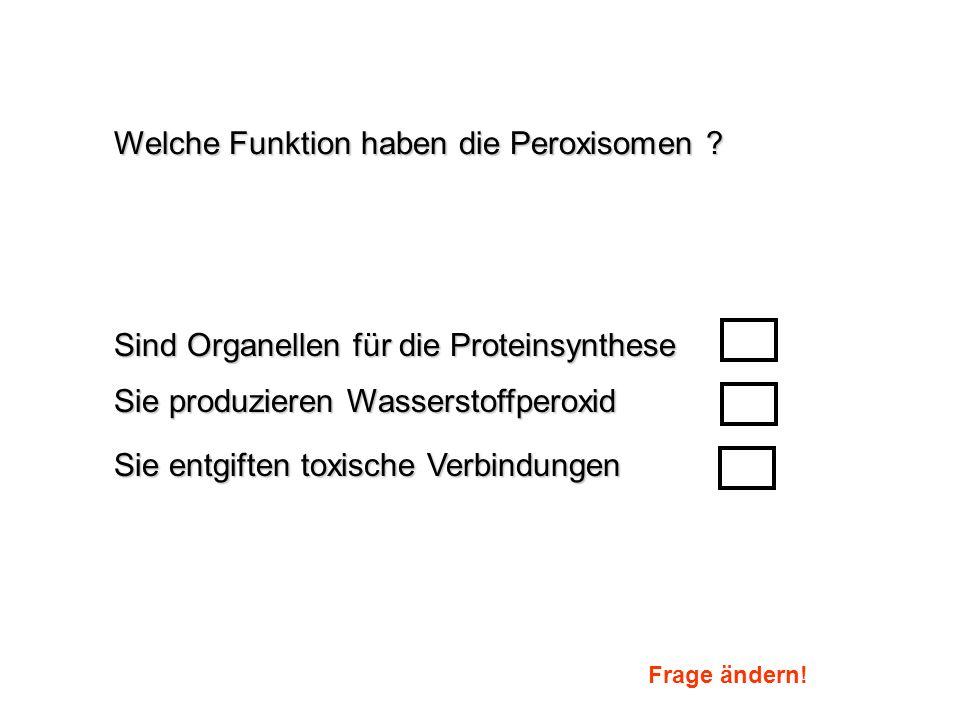 Das Peroxisom = zelluläre Entgiftungsanlage z.B.