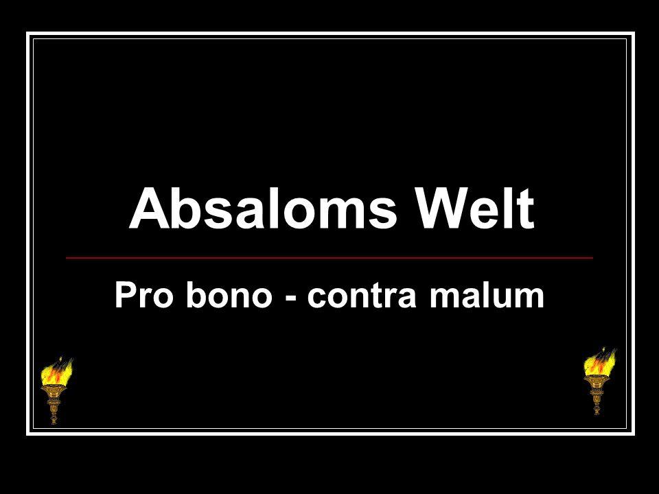Absaloms Welt Pro bono - contra malum