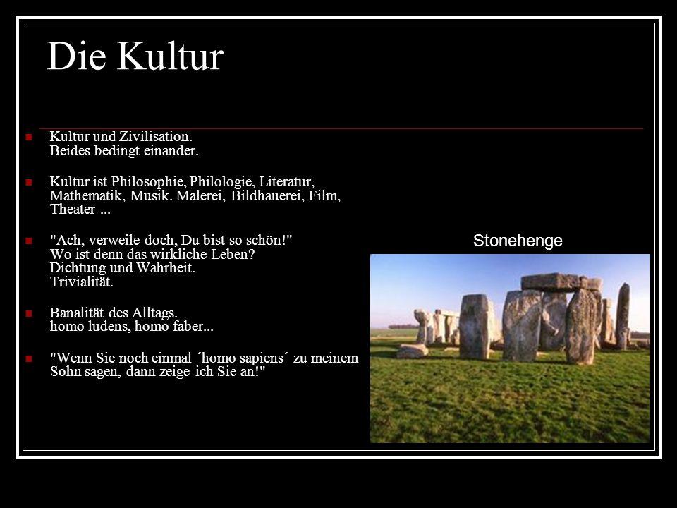 Die Kultur Kultur und Zivilisation. Beides bedingt einander.