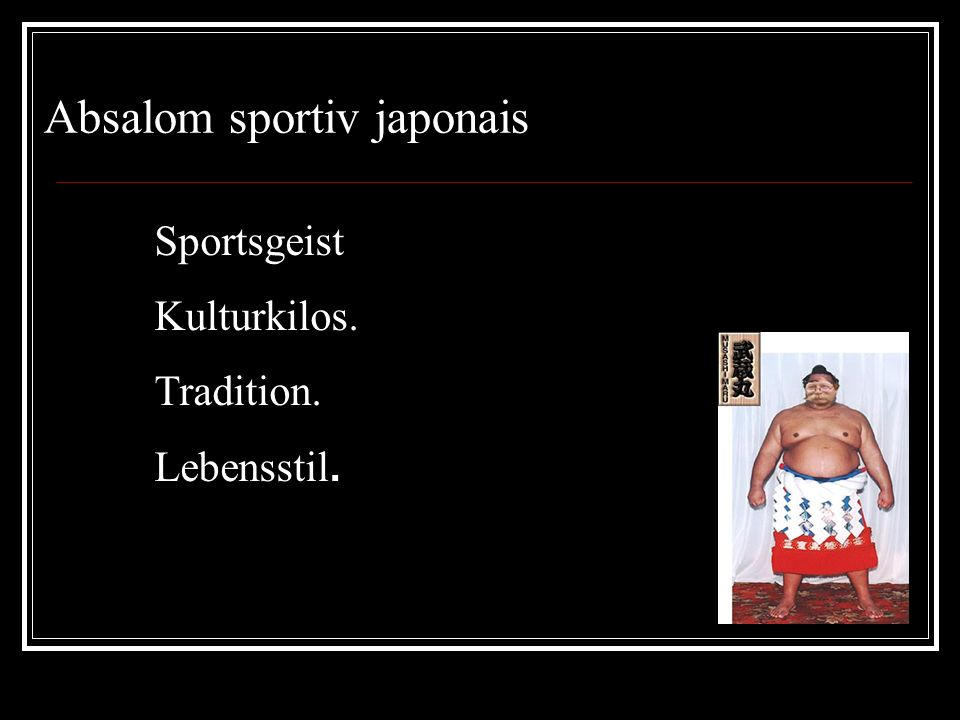 Absalom sportiv japonais Sportsgeist Kulturkilos. Tradition. Lebensstil.