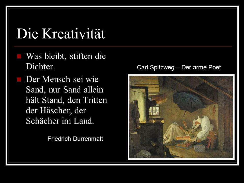 Die Kreativität Was bleibt, stiften die Dichter.