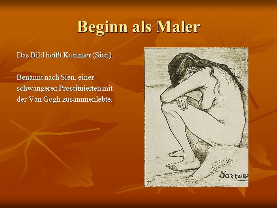 Beginn als Maler Das Bild heißt Kummer (Sien). Benannt nach Sien, einer schwangeren Prostituierten mit der Van Gogh zusammenlebte.