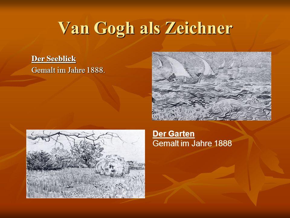 Van Gogh als Zeichner Der Seeblick Gemalt im Jahre 1888. Der Garten Gemalt im Jahre 1888