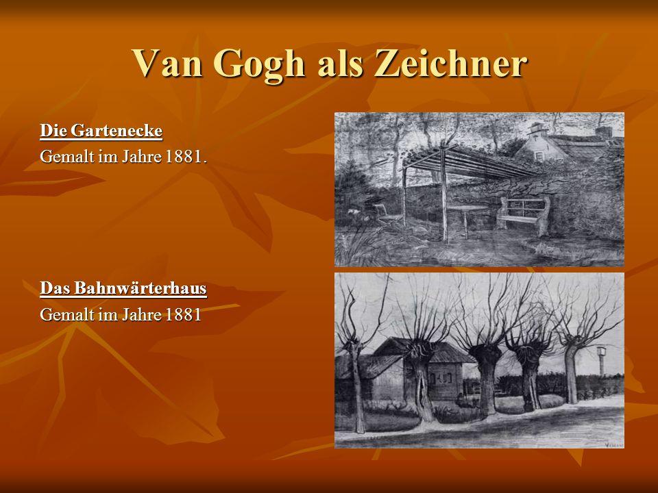 Van Gogh als Zeichner Die Gartenecke Gemalt im Jahre 1881. Das Bahnwärterhaus Gemalt im Jahre 1881