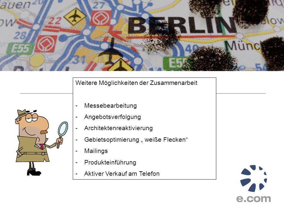 Weitere Möglichkeiten der Zusammenarbeit -Messebearbeitung -Angebotsverfolgung -Architektenreaktivierung -Gebietsoptimierung weiße Flecken -Mailings -Produkteinführung -Aktiver Verkauf am Telefon
