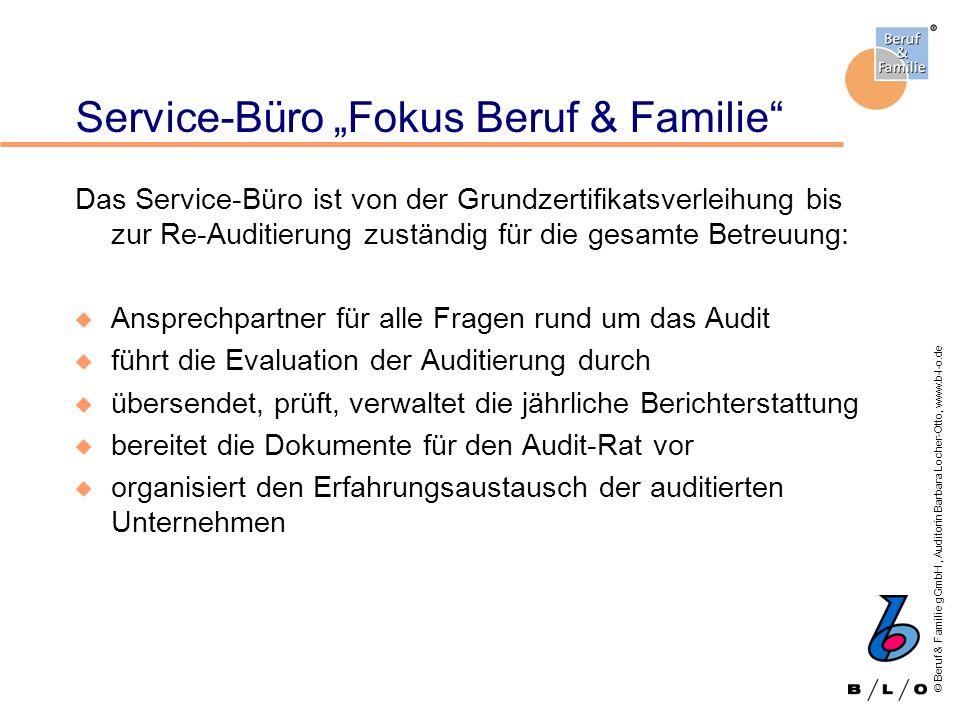 © Beruf & Familie gGmbH, Auditorin Barbara Locher-Otto, www.b-l-o.de Service-Büro Fokus Beruf & Familie Das Service-Büro ist von der Grundzertifikatsv