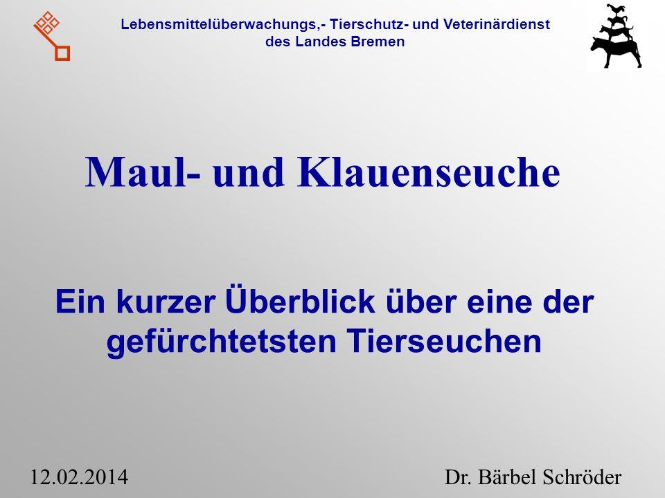 Lebensmittelüberwachungs,- Tierschutz- und Veterinärdienst des Landes Bremen Ein kurzer Überblick über eine der gefürchtetsten Tierseuchen 12.02.2014