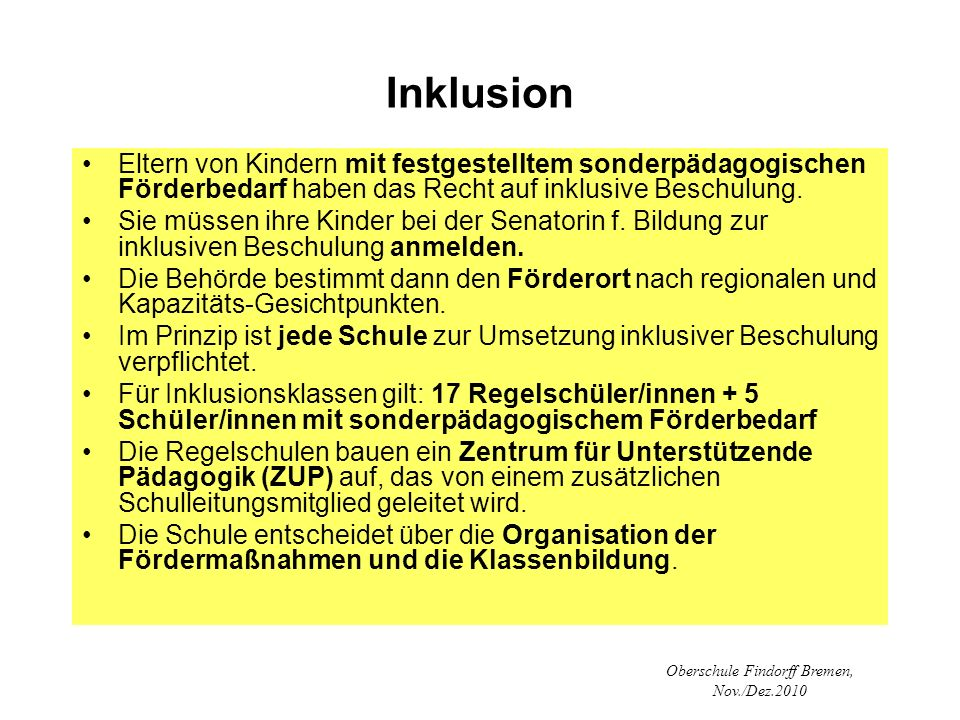 Oberschule Findorff Bremen, Nov./Dez.2010 Inklusion Eltern von Kindern mit festgestelltem sonderpädagogischen Förderbedarf haben das Recht auf inklusi