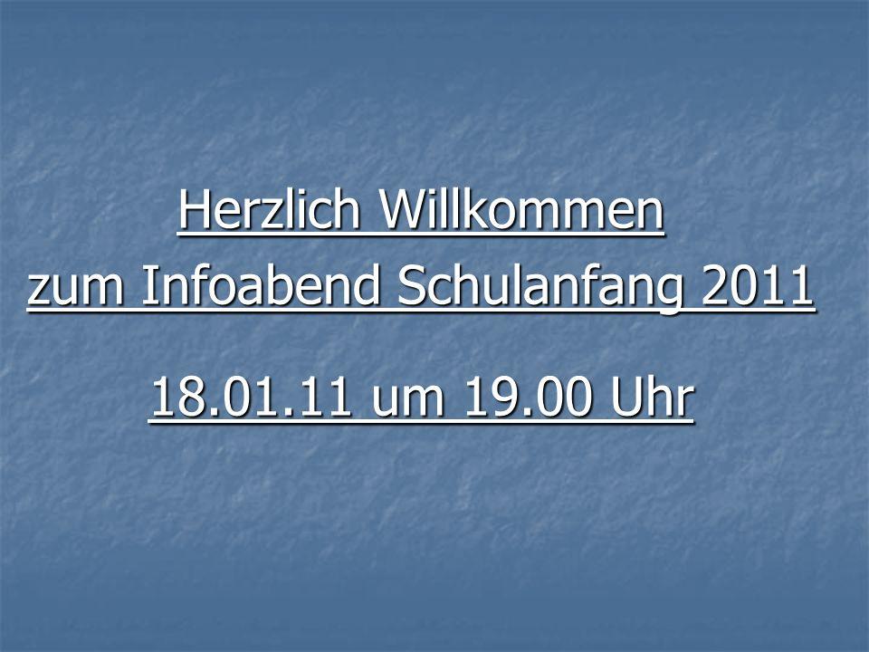 Herzlich Willkommen zum Infoabend Schulanfang 2011 18.01.11 um 19.00 Uhr