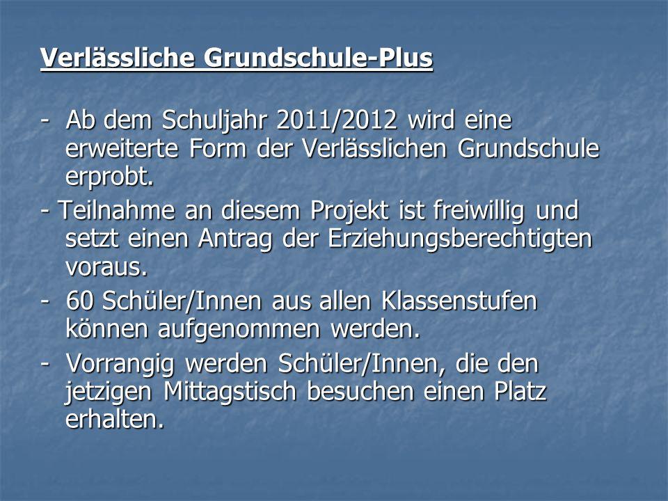 Verlässliche Grundschule-Plus - Ab dem Schuljahr 2011/2012 wird eine erweiterte Form der Verlässlichen Grundschule erprobt. - Teilnahme an diesem Proj