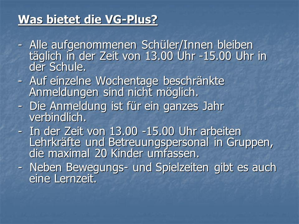 Was bietet die VG-Plus? - Alle aufgenommenen Schüler/Innen bleiben täglich in der Zeit von 13.00 Uhr -15.00 Uhr in der Schule. - Auf einzelne Wochenta