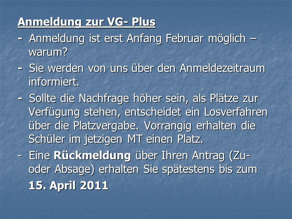 Anmeldung zur VG- Plus - Anmeldung ist erst Anfang Februar möglich – warum? - Sie werden von uns über den Anmeldezeitraum informiert. - Sollte die Nac