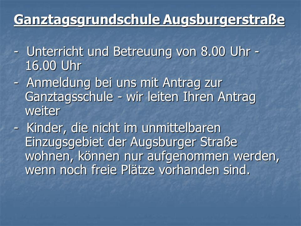 Ganztagsgrundschule Augsburgerstraße - Unterricht und Betreuung von 8.00 Uhr - 16.00 Uhr - Anmeldung bei uns mit Antrag zur Ganztagsschule - wir leite