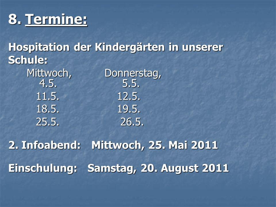 8. Termine: Hospitation der Kindergärten in unserer Schule: Mittwoch, Donnerstag, 4.5. 5.5. Mittwoch, Donnerstag, 4.5. 5.5. 11.5. 12.5. 11.5. 12.5. 18