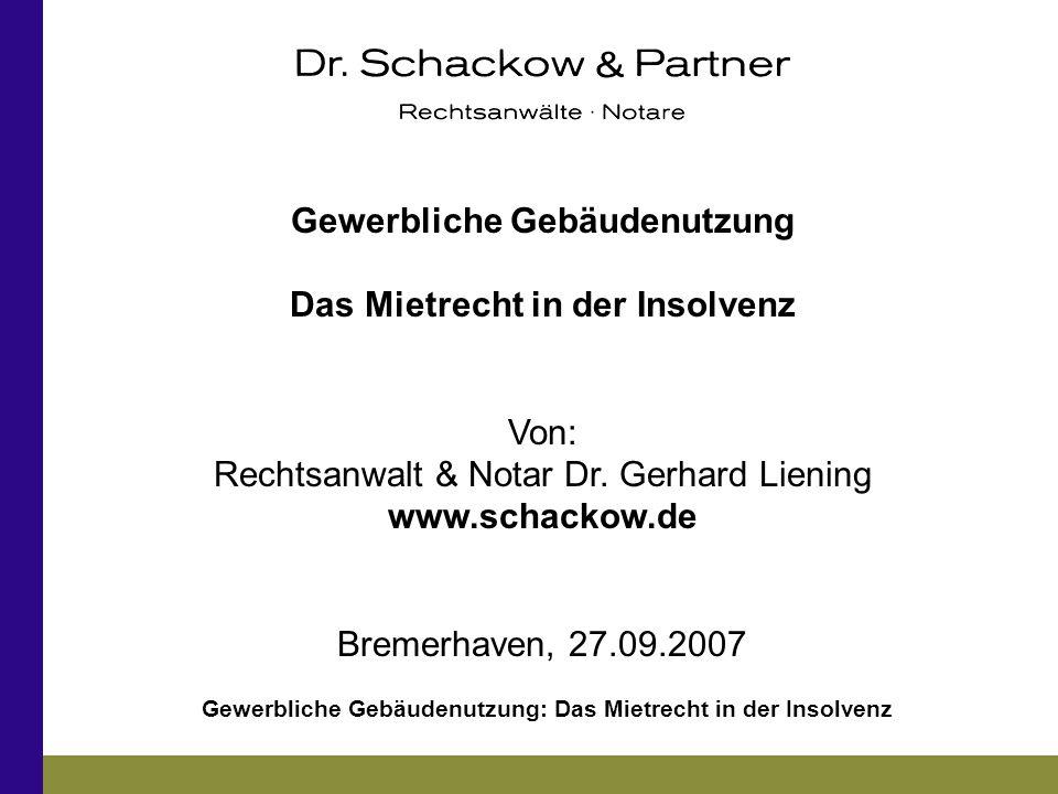 Gewerbliche Gebäudenutzung Das Mietrecht in der Insolvenz Von: Rechtsanwalt & Notar Dr. Gerhard Liening www.schackow.de Bremerhaven, 27.09.2007