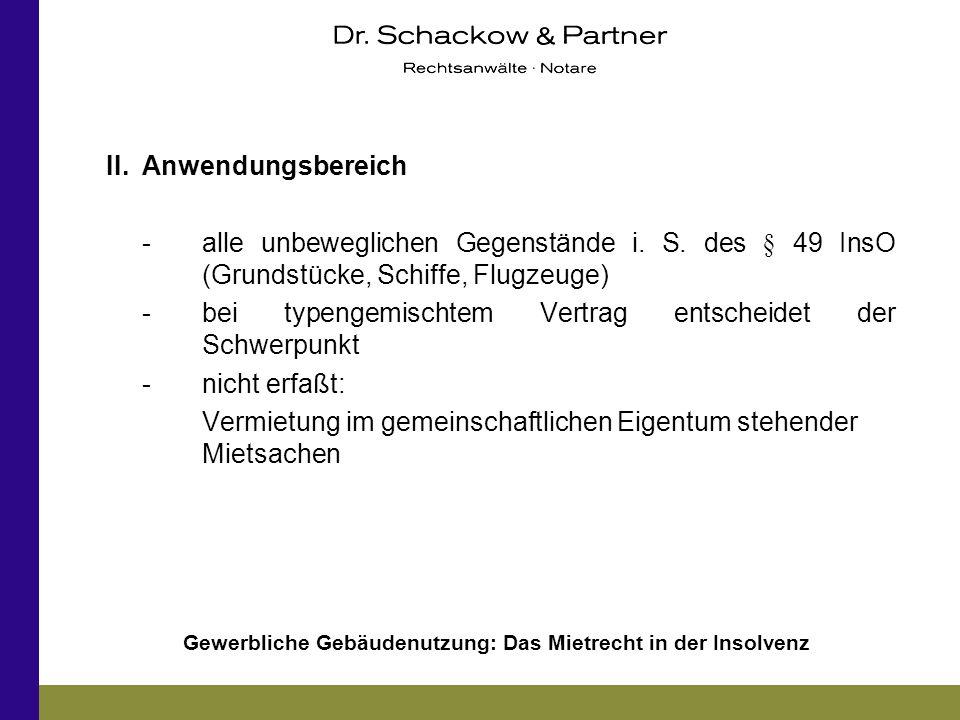 Gewerbliche Gebäudenutzung: Das Mietrecht in der Insolvenz II.Anwendungsbereich -alle unbeweglichen Gegenstände i. S. des § 49 InsO (Grundstücke, Schi