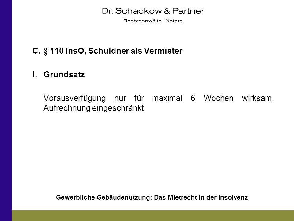 Gewerbliche Gebäudenutzung: Das Mietrecht in der Insolvenz C.§ 110 InsO, Schuldner als Vermieter I.Grundsatz Vorausverfügung nur für maximal 6 Wochen
