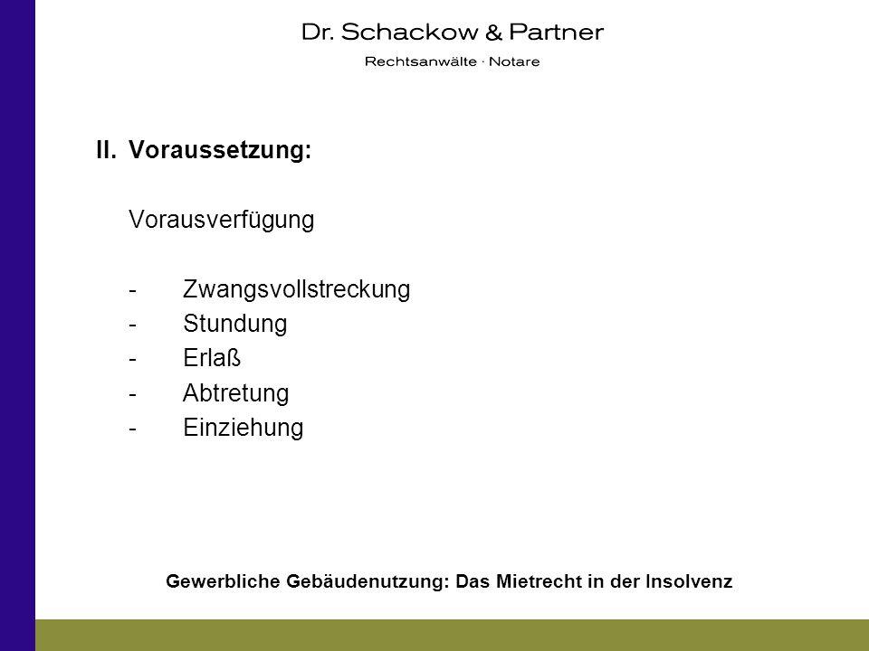 Gewerbliche Gebäudenutzung: Das Mietrecht in der Insolvenz II.Voraussetzung: Vorausverfügung -Zwangsvollstreckung -Stundung -Erlaß -Abtretung -Einzieh