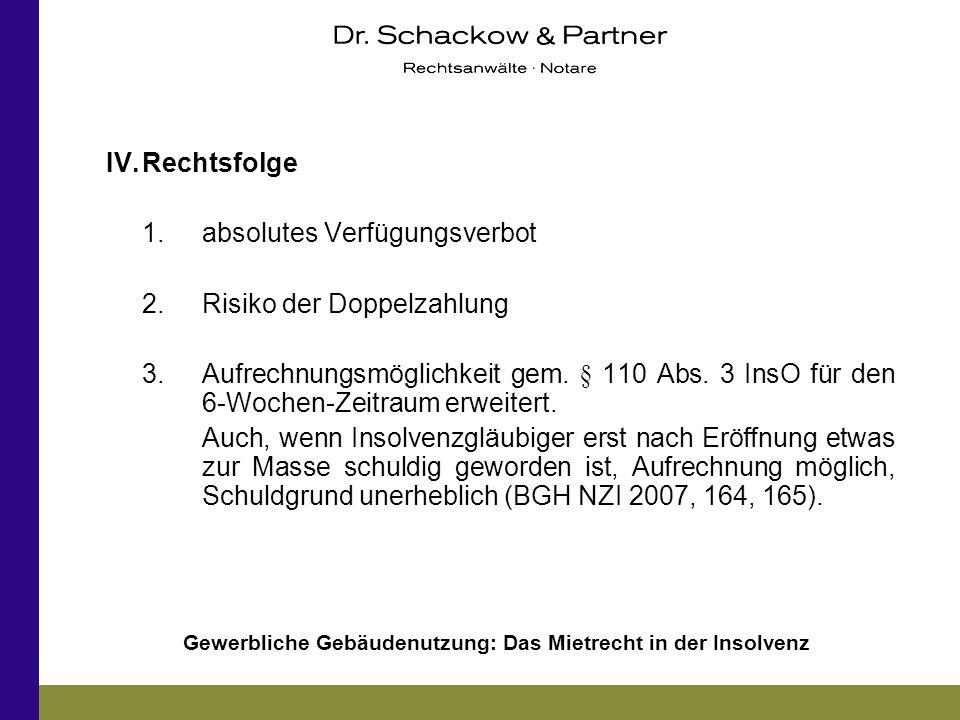 Gewerbliche Gebäudenutzung: Das Mietrecht in der Insolvenz IV.Rechtsfolge 1.absolutes Verfügungsverbot 2.Risiko der Doppelzahlung 3.Aufrechnungsmöglic