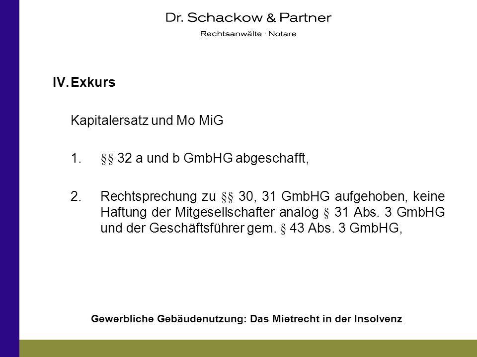 Gewerbliche Gebäudenutzung: Das Mietrecht in der Insolvenz IV.Exkurs Kapitalersatz und Mo MiG 1.§§ 32 a und b GmbHG abgeschafft, 2.Rechtsprechung zu §