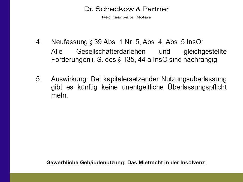 Gewerbliche Gebäudenutzung: Das Mietrecht in der Insolvenz 4.Neufassung § 39 Abs. 1 Nr. 5, Abs. 4, Abs. 5 InsO: Alle Gesellschafterdarlehen und gleich