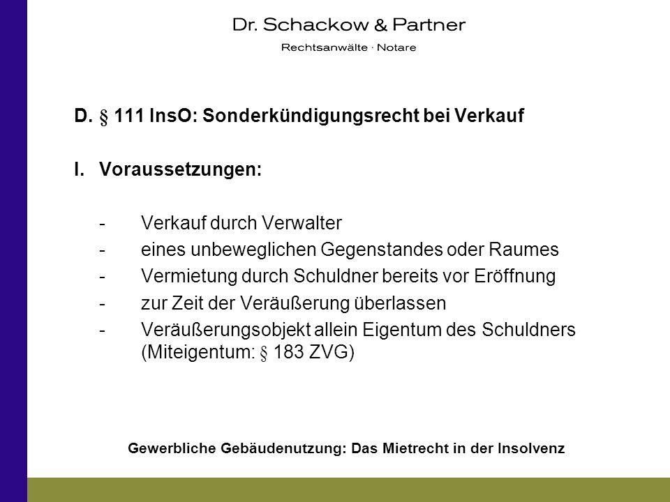 Gewerbliche Gebäudenutzung: Das Mietrecht in der Insolvenz D.§ 111 InsO: Sonderkündigungsrecht bei Verkauf I.Voraussetzungen: -Verkauf durch Verwalter