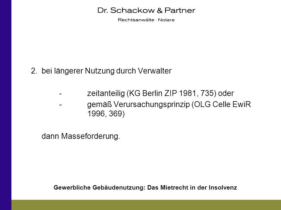 Gewerbliche Gebäudenutzung: Das Mietrecht in der Insolvenz 2.bei längerer Nutzung durch Verwalter -zeitanteilig (KG Berlin ZIP 1981, 735) oder -gemäß