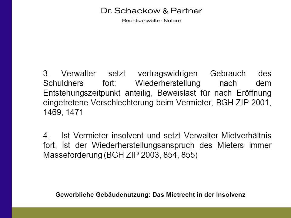 Gewerbliche Gebäudenutzung: Das Mietrecht in der Insolvenz 3.Verwalter setzt vertragswidrigen Gebrauch des Schuldners fort: Wiederherstellung nach dem
