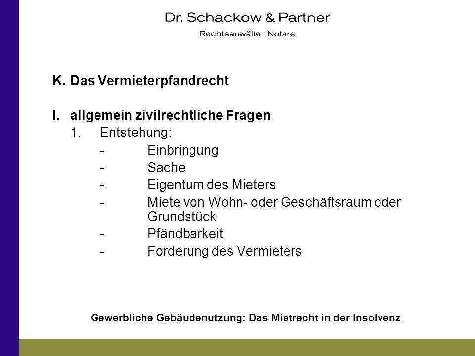 Gewerbliche Gebäudenutzung: Das Mietrecht in der Insolvenz K.Das Vermieterpfandrecht I.allgemein zivilrechtliche Fragen 1.Entstehung: -Einbringung -Sa