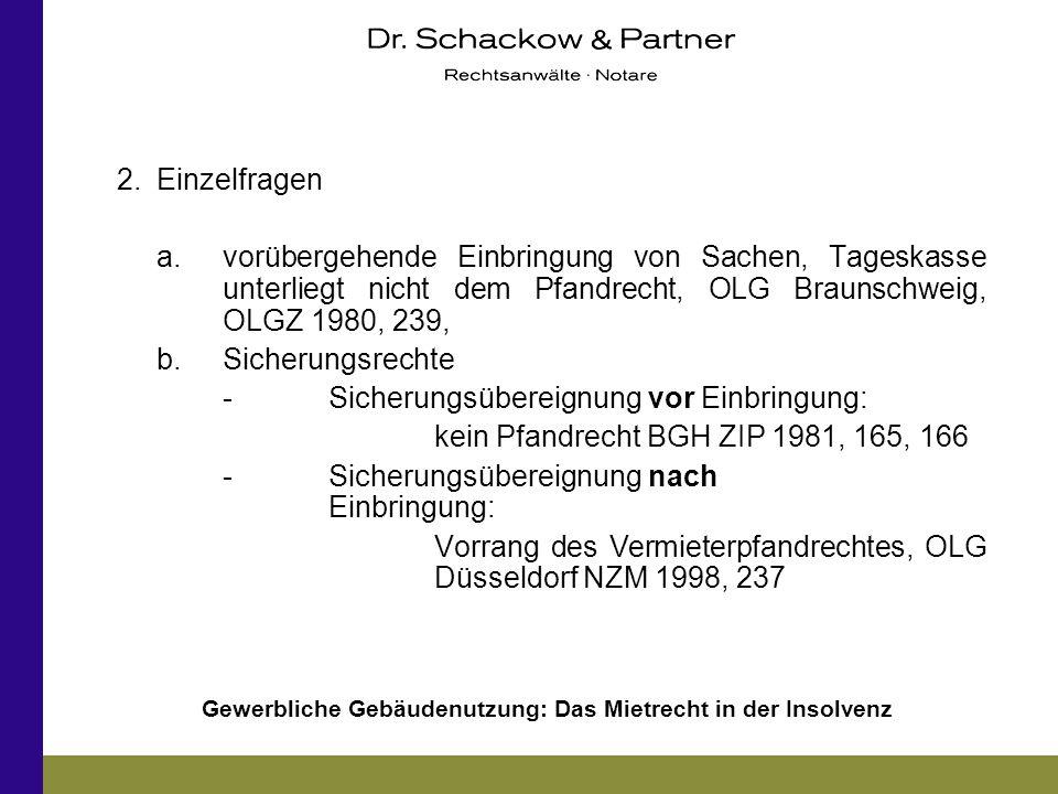 Gewerbliche Gebäudenutzung: Das Mietrecht in der Insolvenz 2.Einzelfragen a.vorübergehende Einbringung von Sachen, Tageskasse unterliegt nicht dem Pfa