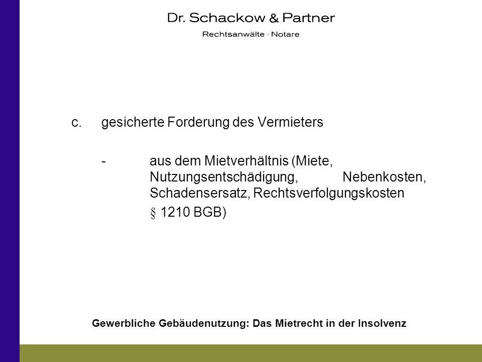 Gewerbliche Gebäudenutzung: Das Mietrecht in der Insolvenz c.gesicherte Forderung des Vermieters -aus dem Mietverhältnis (Miete, Nutzungsentschädigung