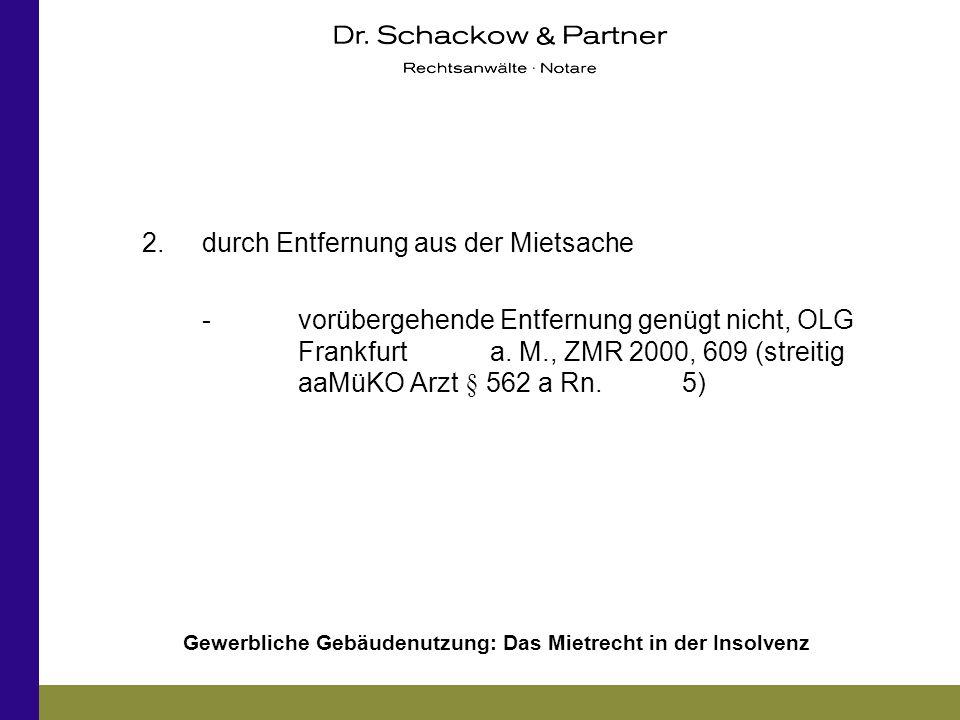 Gewerbliche Gebäudenutzung: Das Mietrecht in der Insolvenz 2.durch Entfernung aus der Mietsache -vorübergehende Entfernung genügt nicht, OLG Frankfurt